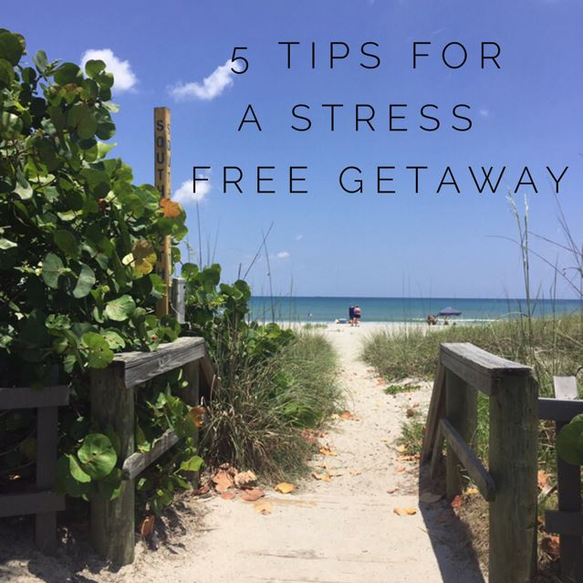 5 tips for a stress free getaway
